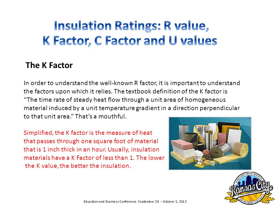 The K Factor In order to understand the well-known R factor, it is important to understand the factors upon which it relies.