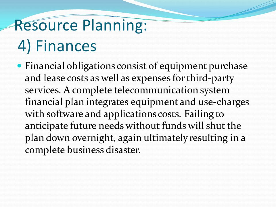 Resource Planning: 4) Finances Financial obligations consist of equipment purchase and lease costs as well as expenses for third-party services.
