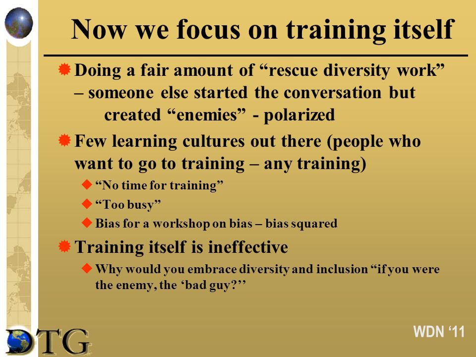 WDN 11 Now we focus on training itself Doing a fair amount of rescue diversity work – someone else started the conversation but created enemies - pola
