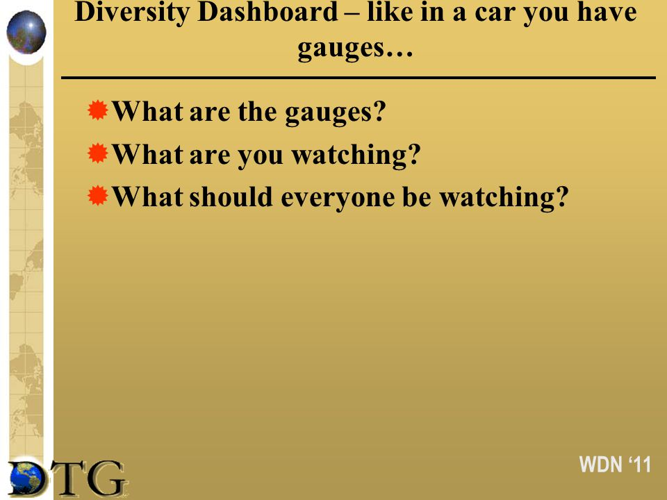 WDN 11 Diversity Dashboard – like in a car you have gauges… What are the gauges? What are you watching? What should everyone be watching?