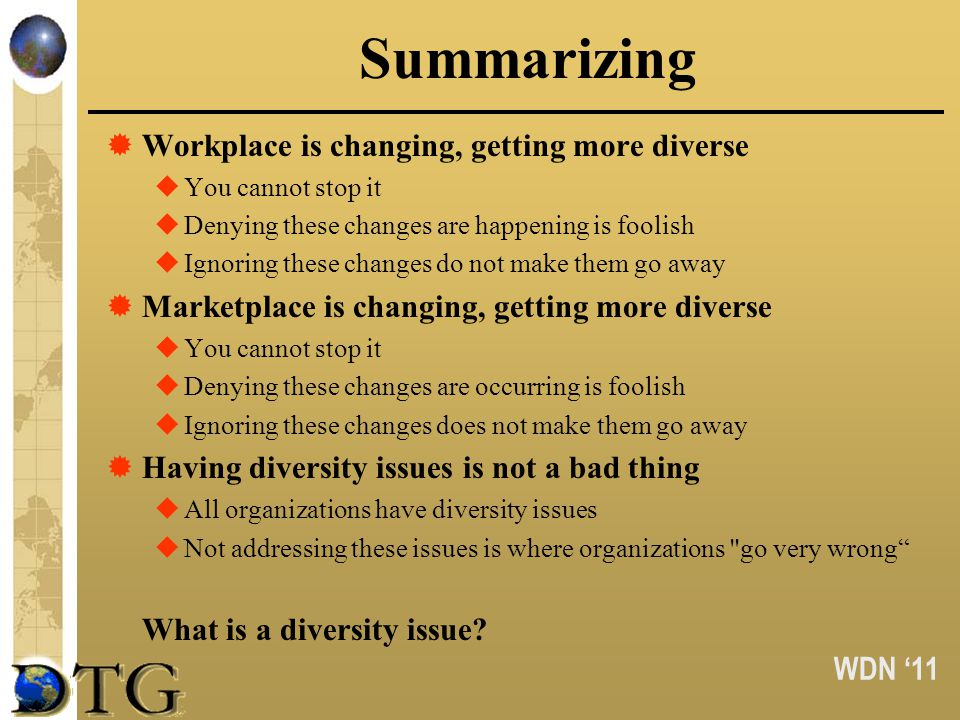 WDN 11 Summarizing Workplace is changing, getting more diverse You cannot stop it Denying these changes are happening is foolish Ignoring these change