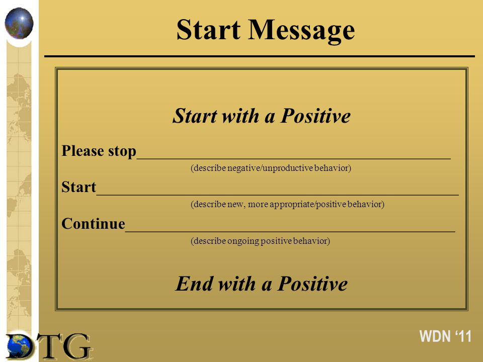 WDN 11 Start Message Start with a Positive Please stop_______________________________________ (describe negative/unproductive behavior) Start_________