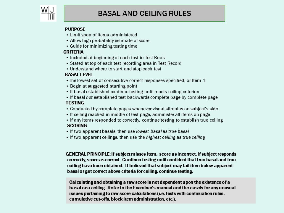 BASAL AND CEILING RULES PURPOSE PURPOSE Limit span of items administered Allow high probability estimate of score Guide for minimizing testing time CR