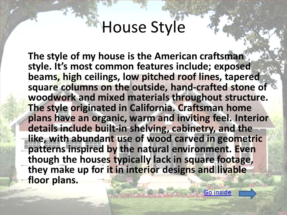 House Style The style of my house is the American craftsman style.