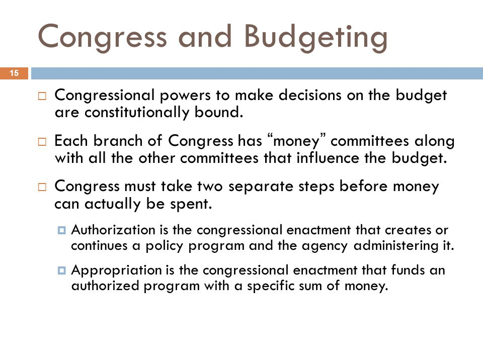 Congress and Budgeting 15 Congressional powers to make decisions on the budget are constitutionally bound. Each branch of Congress has money committee
