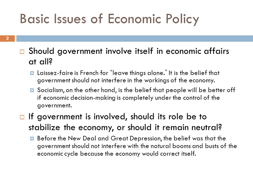 Basic Issues of Economic Policy (continued) 3 Since then the predominant view is that government should take an active role in stabilizing the economy.