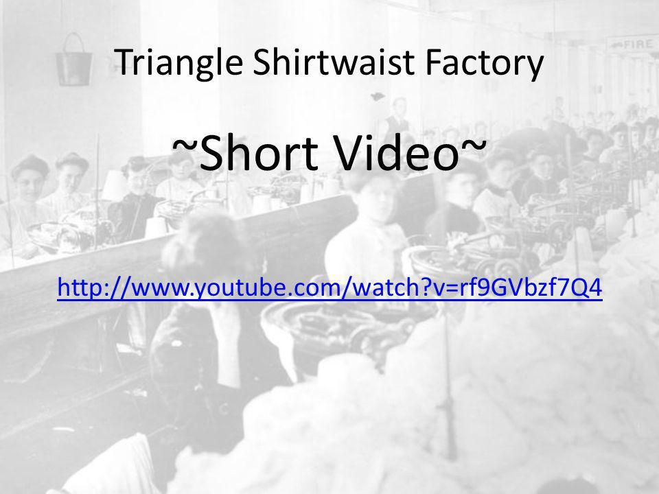 Triangle Shirtwaist Factory ~Short Video~ http://www.youtube.com/watch v=rf9GVbzf7Q4