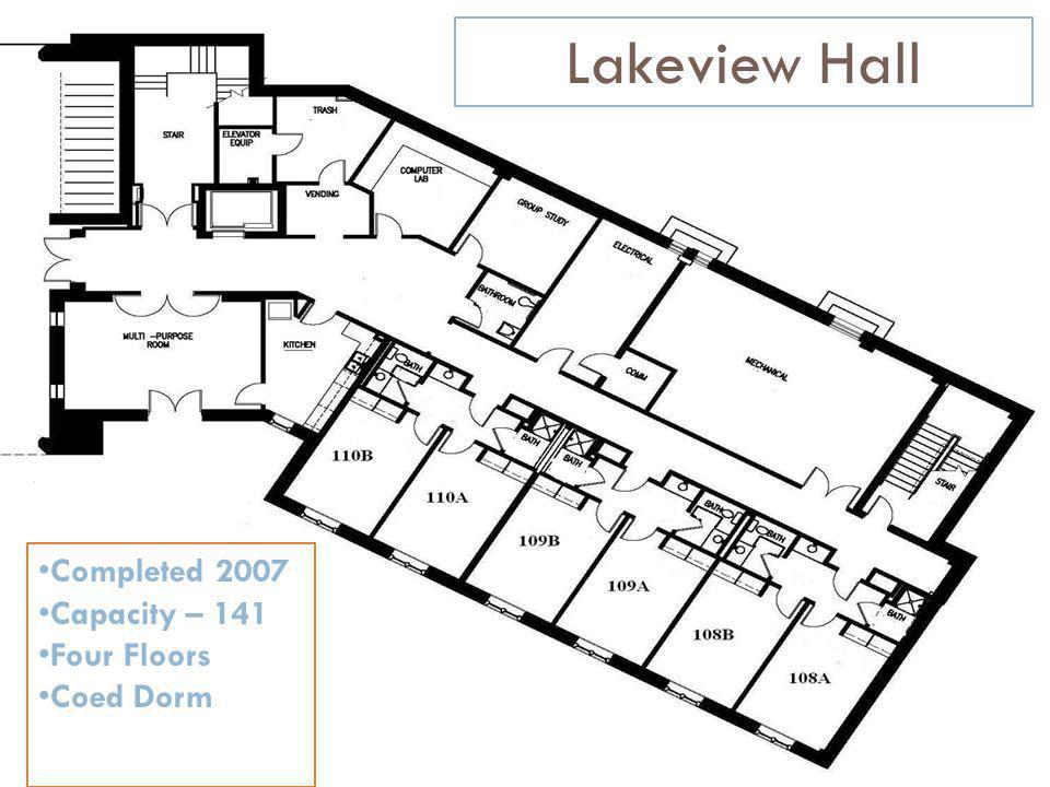 Lakeview Hall Completed 2007 Capacity – 141 Four Floors Coed Dorm