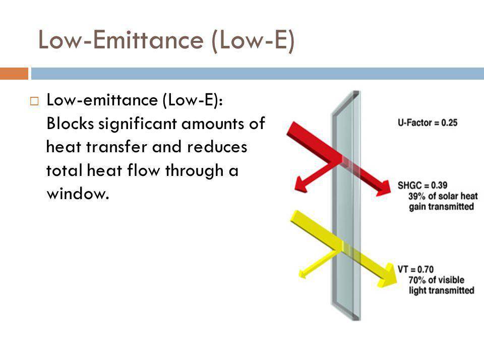 Low-Emittance (Low-E) Low-emittance (Low-E): Blocks significant amounts of heat transfer and reduces total heat flow through a window.