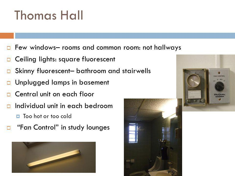 Thomas Hall Few windows– rooms and common room: not hallways Ceiling lights: square fluorescent Skinny fluorescent– bathroom and stairwells Unplugged