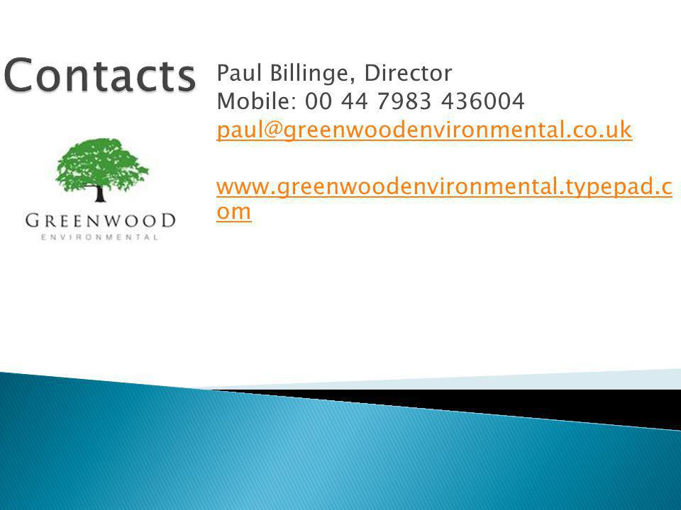 Paul Billinge, Director Mobile: 00 44 7983 436004 paul@greenwoodenvironmental.co.uk www.greenwoodenvironmental.typepad.c om