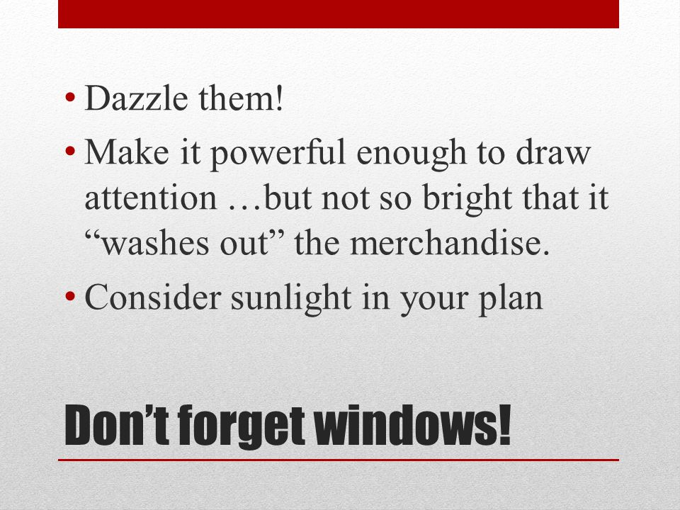 Dont forget windows. Dazzle them.