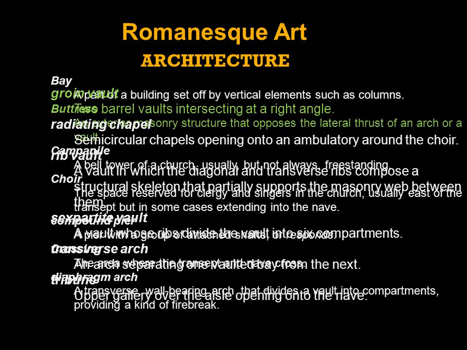 ARCHITECTURE Romanesque Art Bay A part of a building set off by vertical elements such as columns. Buttress An exterior masonry structure that opposes