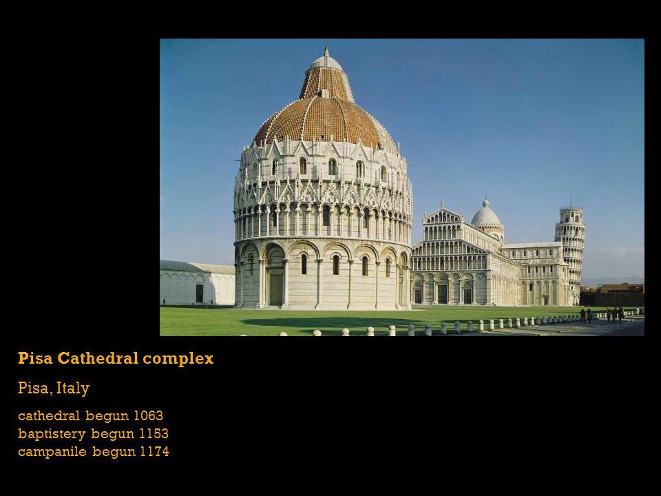Pisa Cathedral complex Pisa, Italy cathedral begun 1063 baptistery begun 1153 campanile begun 1174