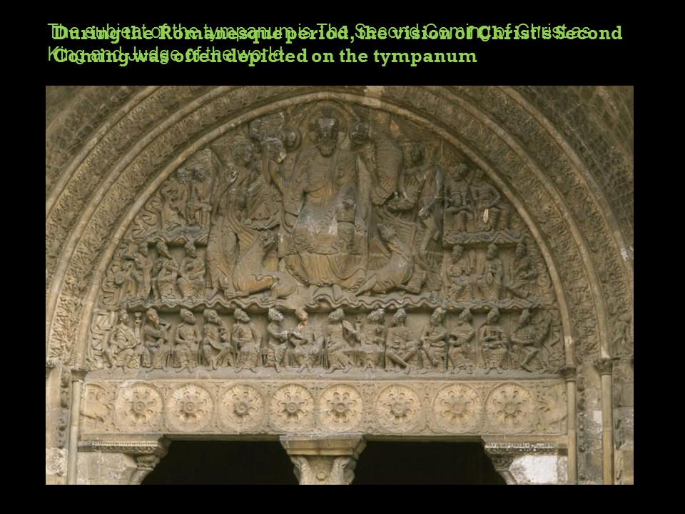 The subject of the tympanum is The Second Coming of Christ as King and Judge of the world. During the Romanesque period, the vision of Christ's Second