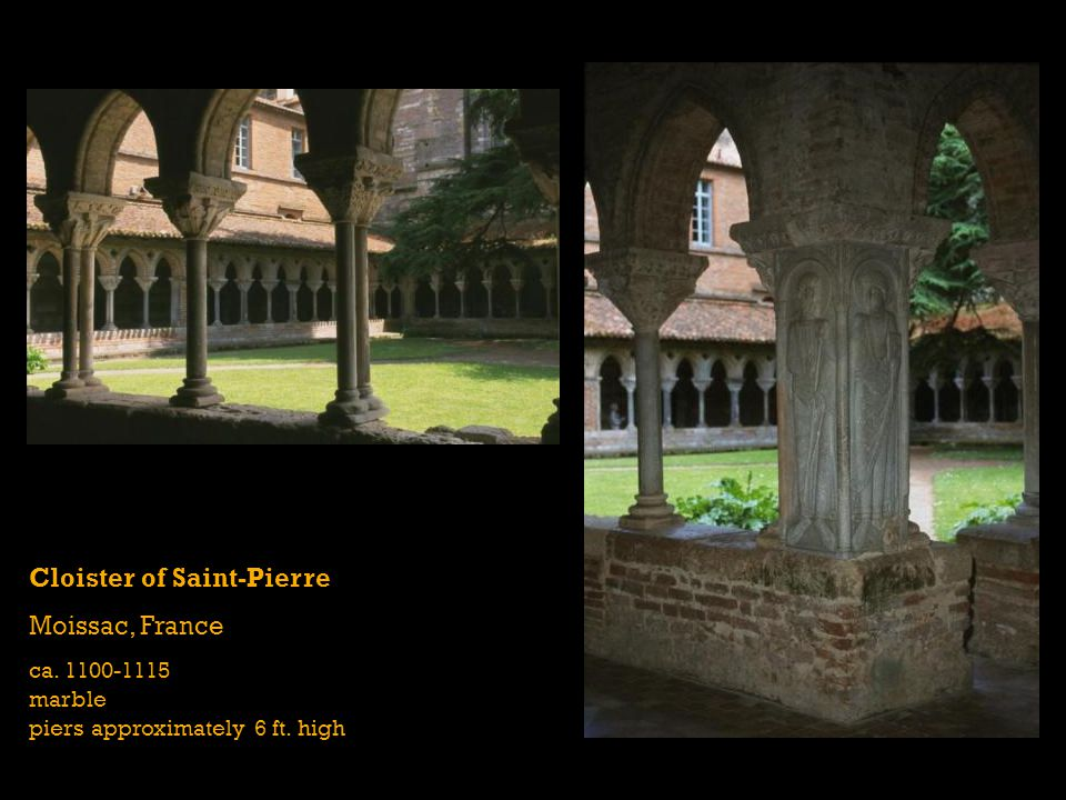 Cloister of Saint-Pierre Moissac, France ca. 1100-1115 marble piers approximately 6 ft. high