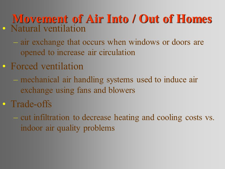 Movement of Air Into / Out of Homes Natural ventilation –air exchange that occurs when windows or doors are opened to increase air circulation Forced