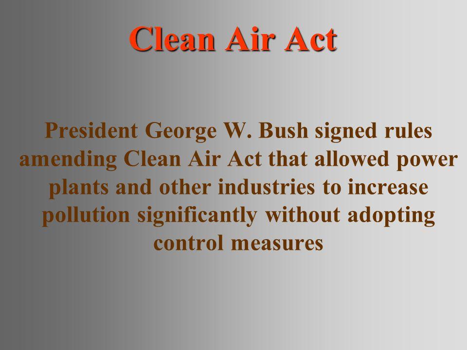 Clean Air Act President George W.
