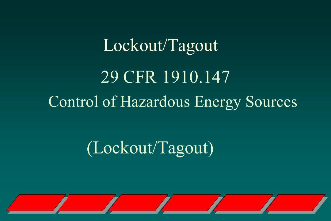 Lockout/Tagout 29 CFR 1910.147 Control of Hazardous Energy Sources (Lockout/Tagout)