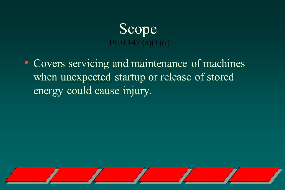 Scope 1910.147 (a)(1)(i) Covers servicing and maintenance of machines when unexpected startup or release of stored energy could cause injury.