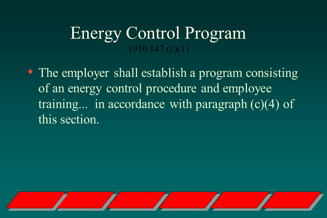 Energy Control Program 1910.147 (c)(1) The employer shall establish a program consisting of an energy control procedure and employee training...