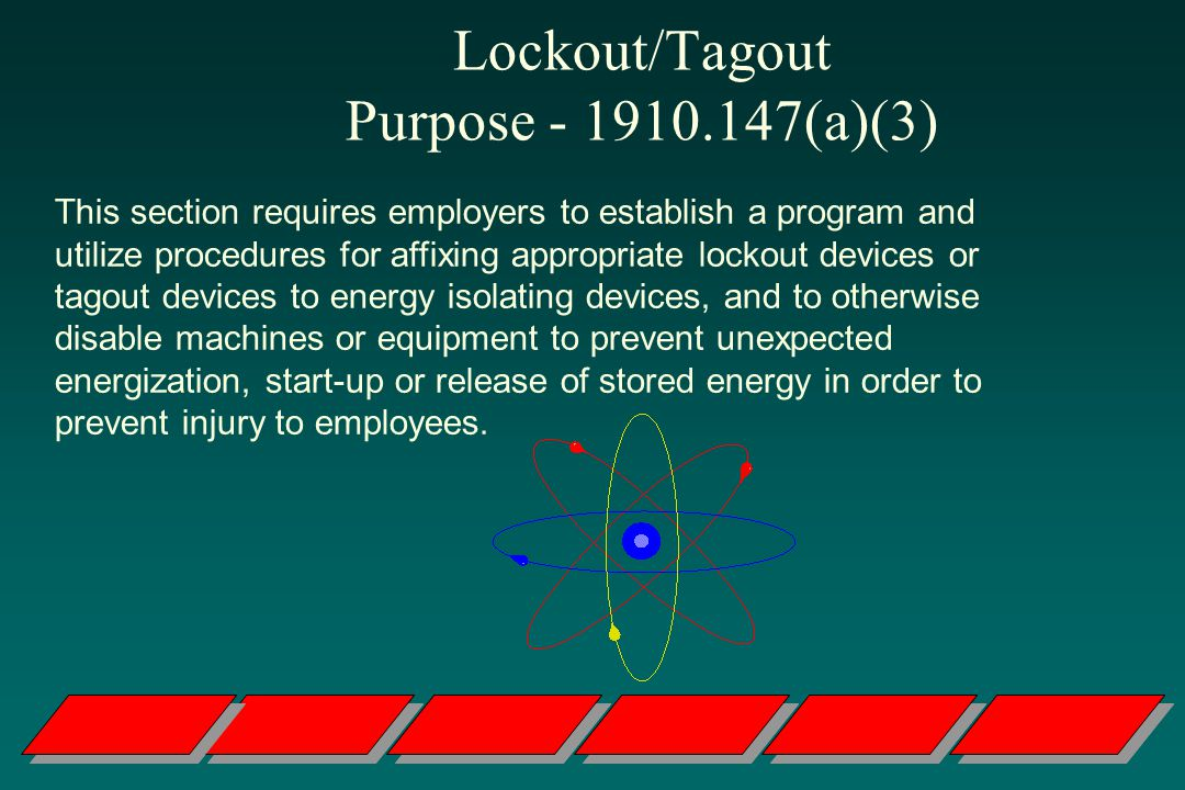 Lockout/Tagout Purpose - 1910.147(a)(3) This section requires employers to establish a program and utilize procedures for affixing appropriate lockout devices or tagout devices to energy isolating devices, and to otherwise disable machines or equipment to prevent unexpected energization, start-up or release of stored energy in order to prevent injury to employees.