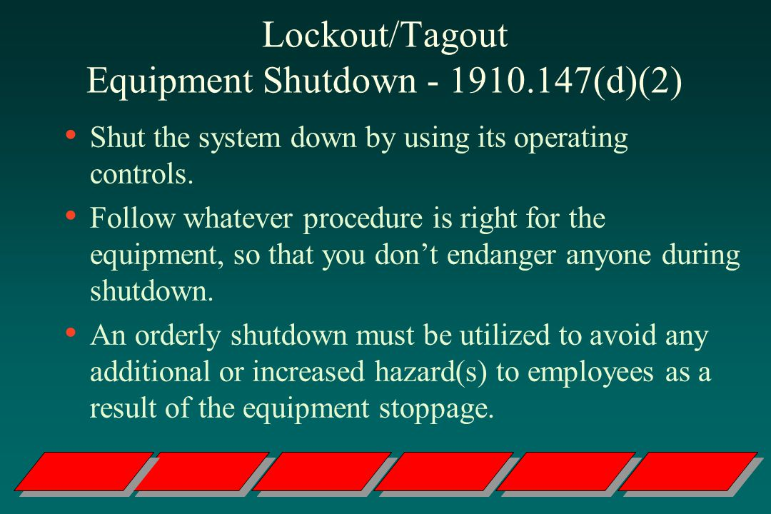 Lockout/Tagout Equipment Shutdown - 1910.147(d)(2) Shut the system down by using its operating controls.