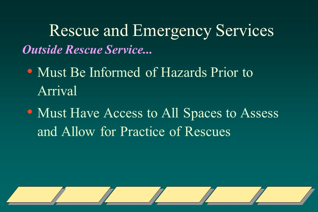 Rescue and Emergency Services Must Be Informed of Hazards Prior to Arrival Must Have Access to All Spaces to Assess and Allow for Practice of Rescues Outside Rescue Service...