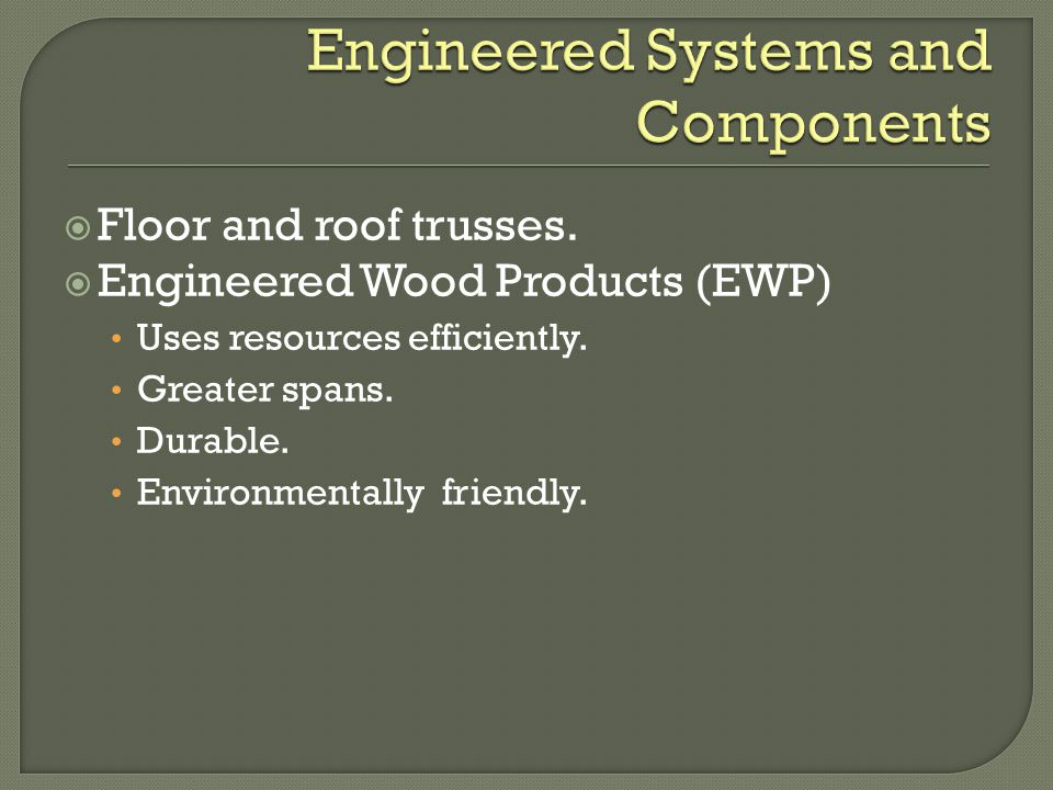 Floor and roof trusses. Engineered Wood Products (EWP) Uses resources efficiently.