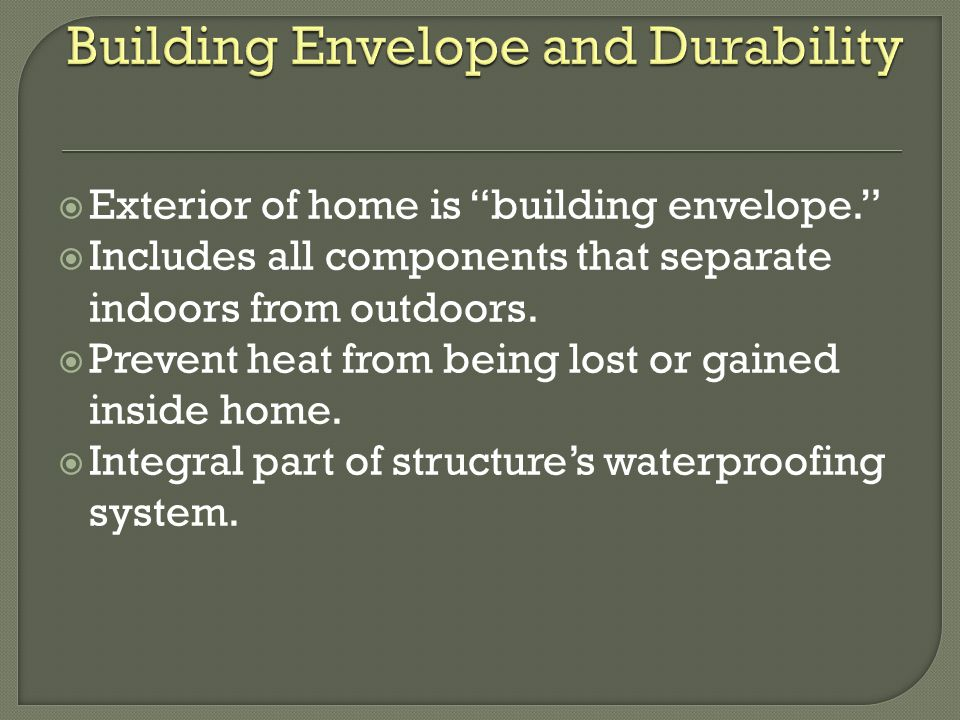 Exterior of home is building envelope. Includes all components that separate indoors from outdoors.