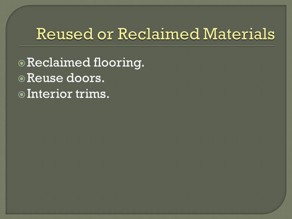 Reclaimed flooring. Reuse doors. Interior trims.