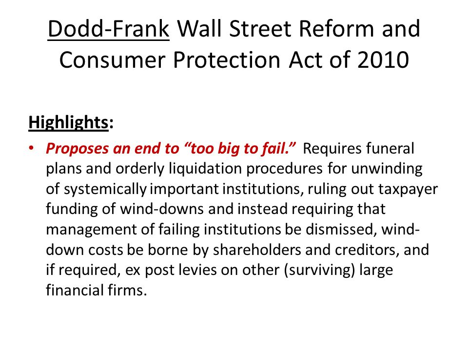 Dodd-Frank Wall Street Reform and Consumer Protection Act of 2010 Highlights: Proposes an end to too big to fail.
