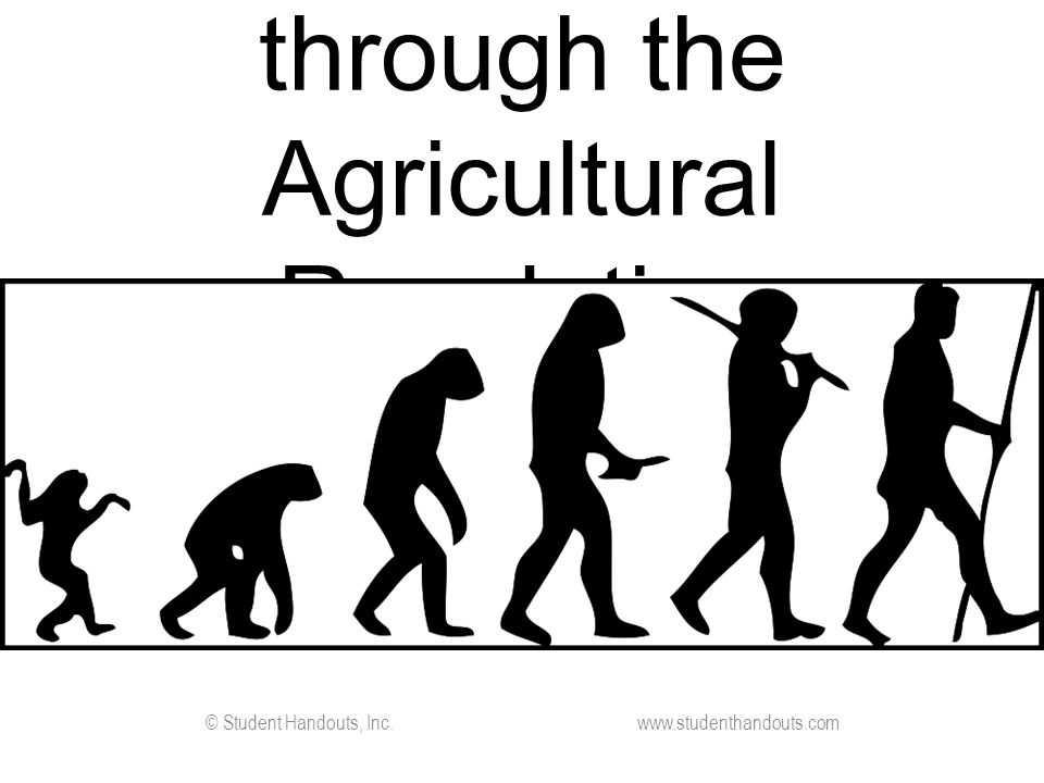 Early Peoples through the Agricultural Revolution © Student Handouts, Inc. www.studenthandouts.com