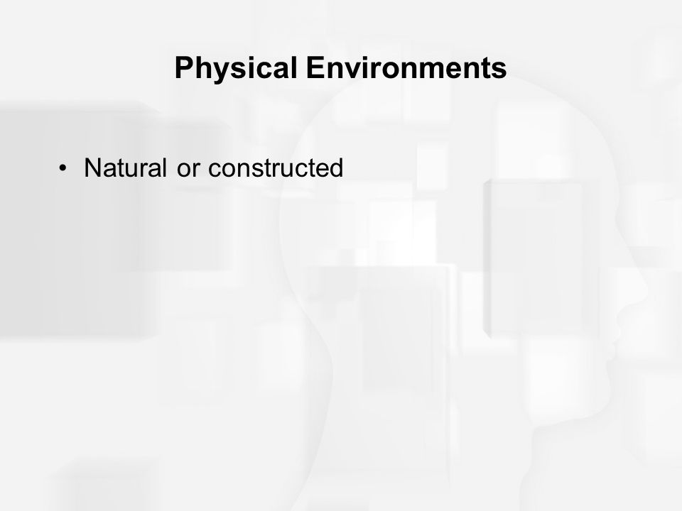 Physical Environments Natural or constructed