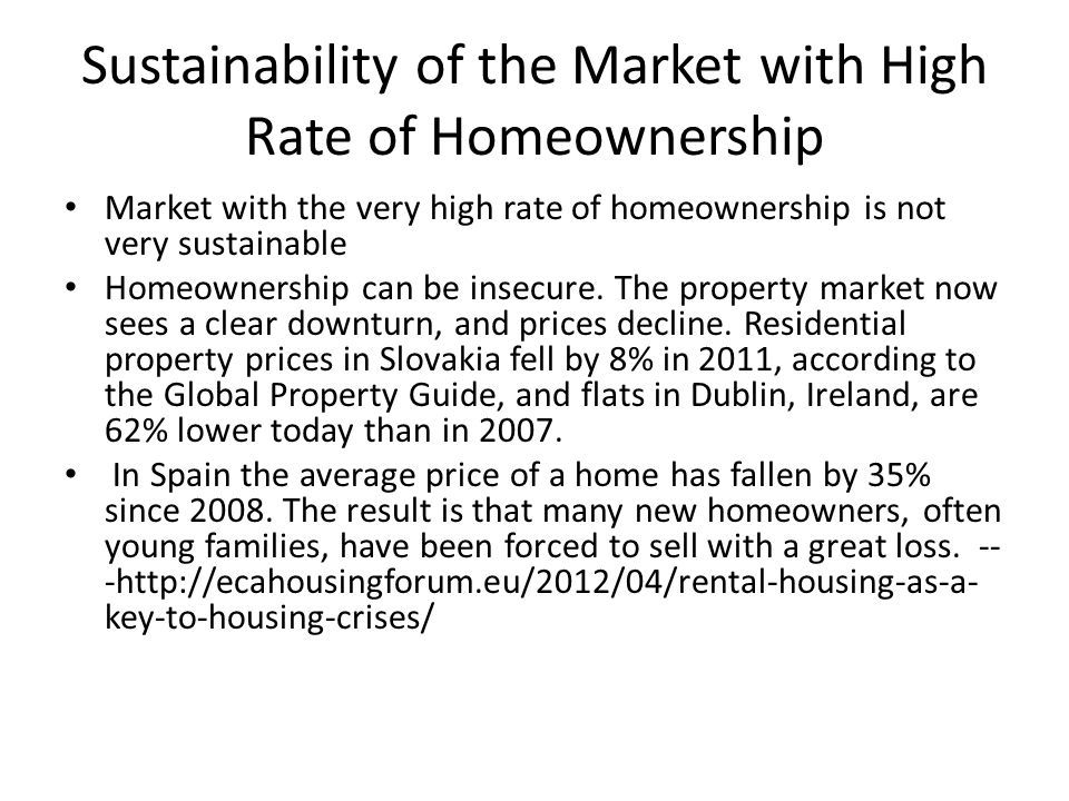 Sustainability of the Market with High Rate of Homeownership Market with the very high rate of homeownership is not very sustainable Homeownership can be insecure.