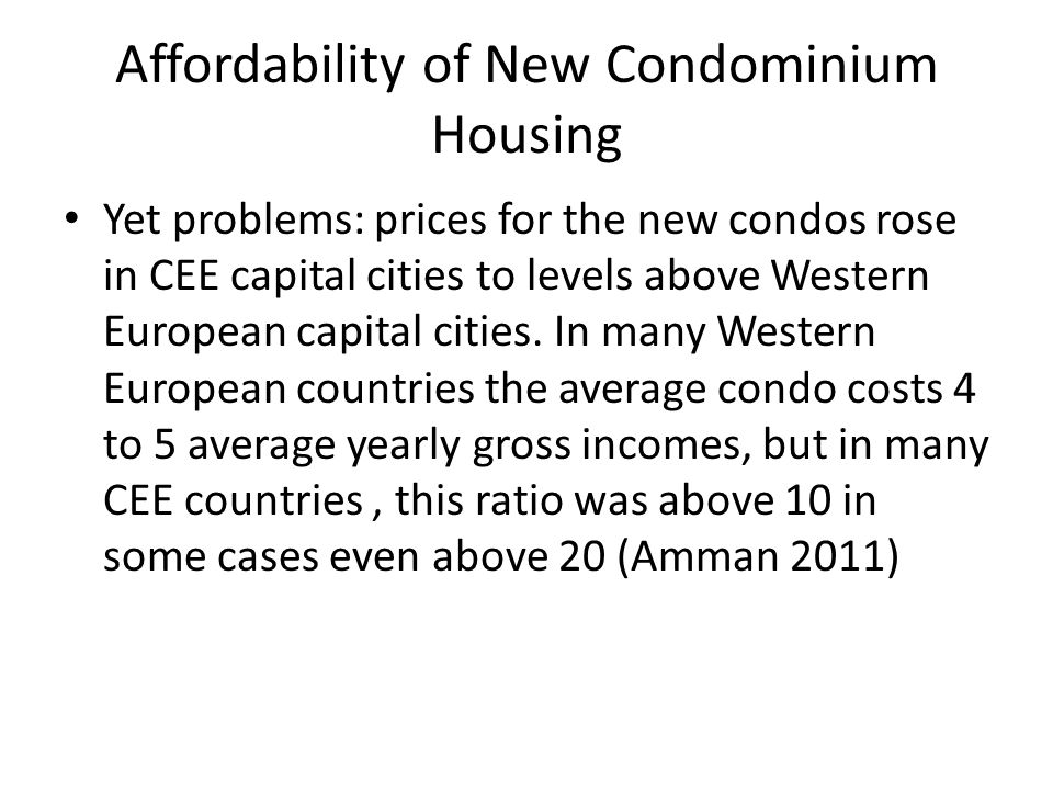 Affordability of New Condominium Housing Yet problems: prices for the new condos rose in CEE capital cities to levels above Western European capital cities.