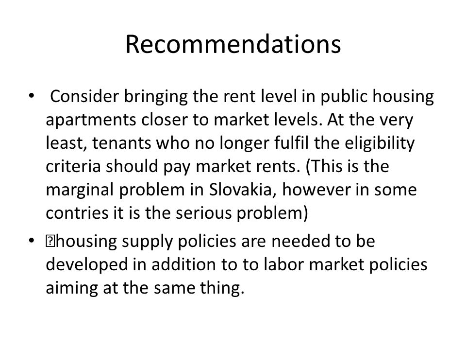 Recommendations Consider bringing the rent level in public housing apartments closer to market levels.