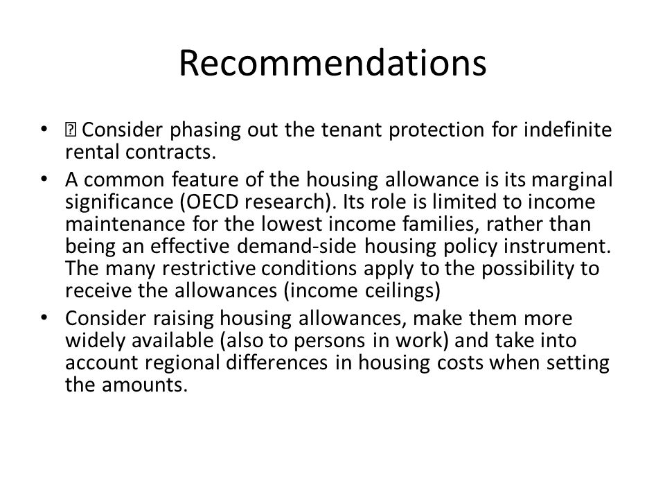 Recommendations • Consider phasing out the tenant protection for indefinite rental contracts.