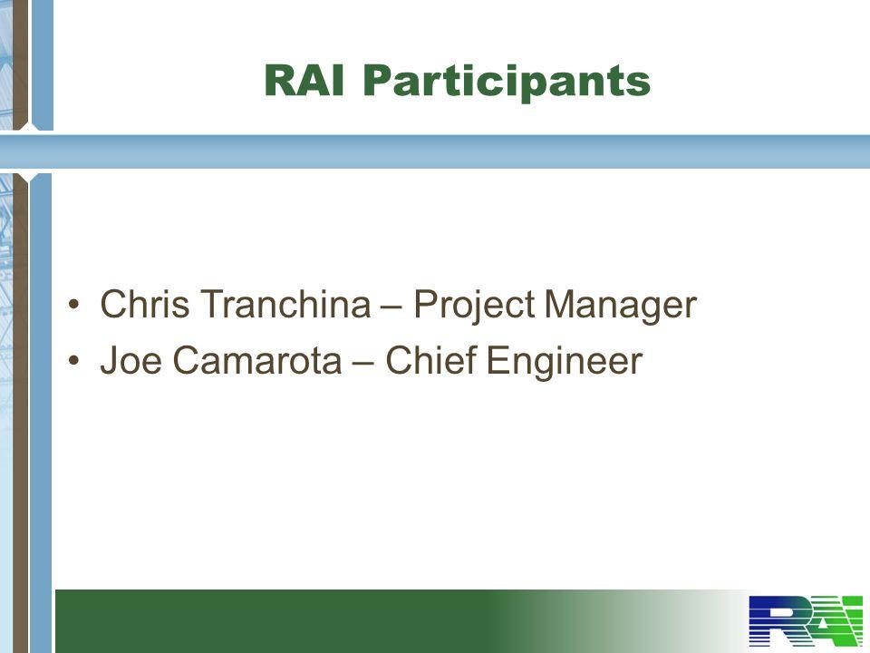 RAI Participants Chris Tranchina – Project Manager Joe Camarota – Chief Engineer