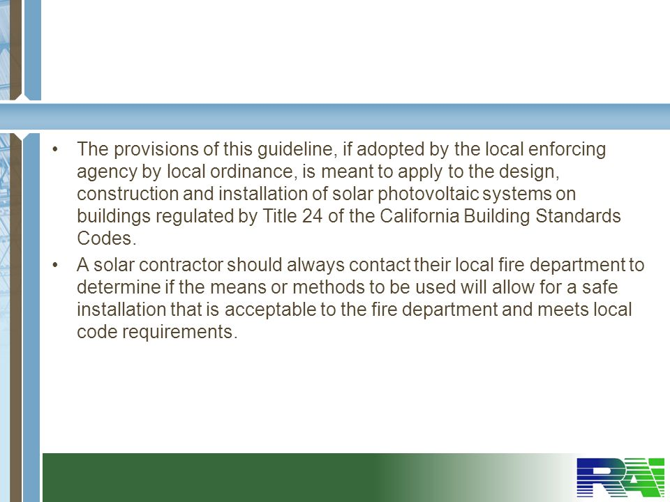 The provisions of this guideline, if adopted by the local enforcing agency by local ordinance, is meant to apply to the design, construction and installation of solar photovoltaic systems on buildings regulated by Title 24 of the California Building Standards Codes.