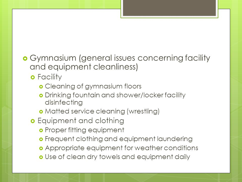Gymnasium (general issues concerning facility and equipment cleanliness) Facility Cleaning of gymnasium floors Drinking fountain and shower/locker fac