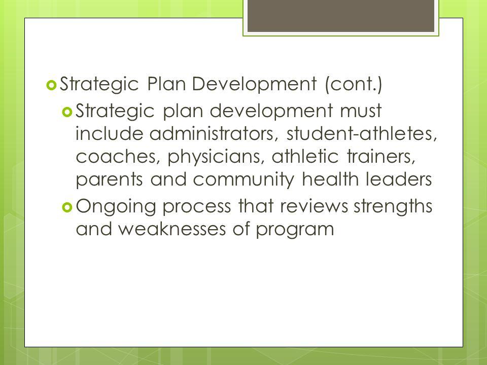 Strategic Plan Development (cont.) Strategic plan development must include administrators, student-athletes, coaches, physicians, athletic trainers, p