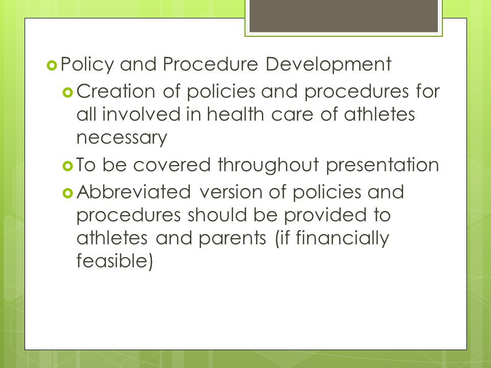 Policy and Procedure Development Creation of policies and procedures for all involved in health care of athletes necessary To be covered throughout pr