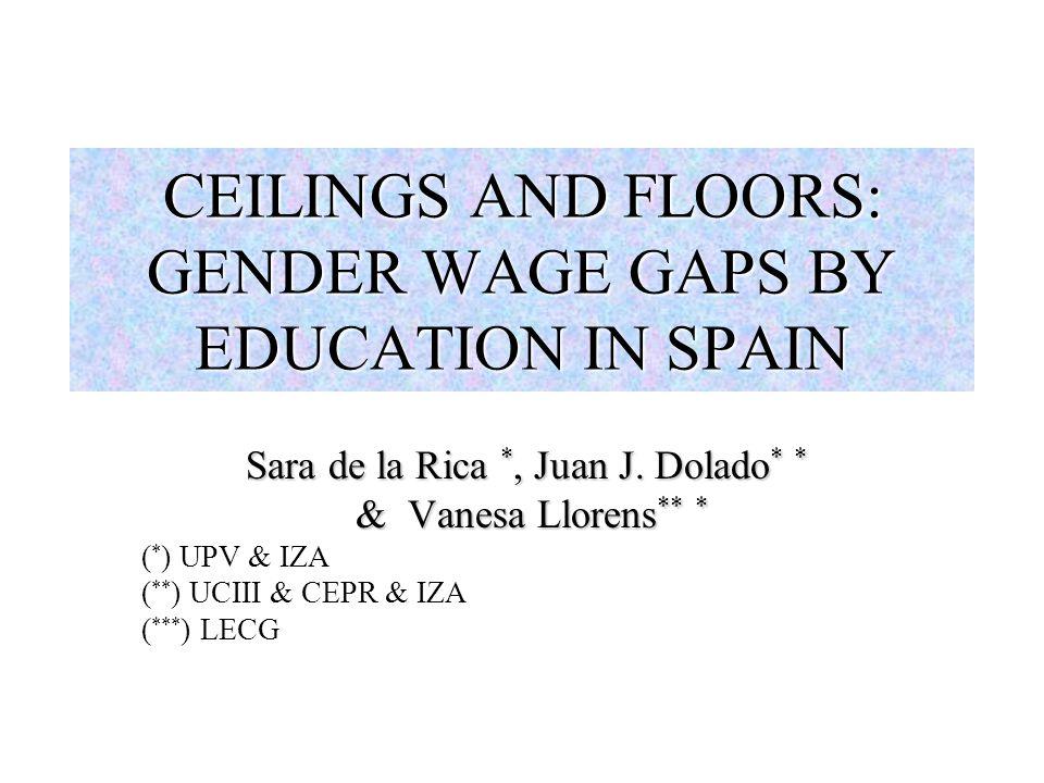 CEILINGS AND FLOORS: GENDER WAGE GAPS BY EDUCATION IN SPAIN Sara de la Rica *, Juan J.