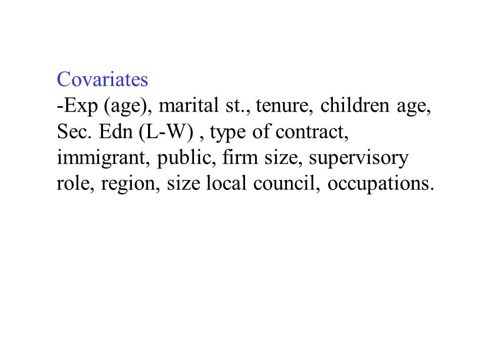 Covariates -Exp (age), marital st., tenure, children age, Sec. Edn (L-W), type of contract, immigrant, public, firm size, supervisory role, region, si