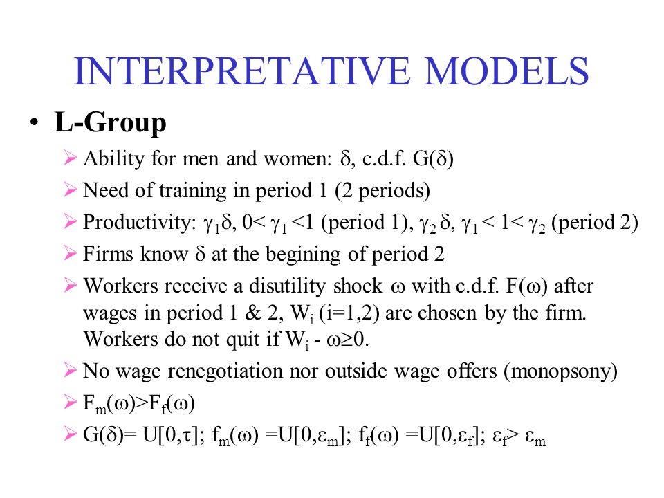 INTERPRETATIVE MODELS L-Group Ability for men and women:, c.d.f. G( ) Need of training in period 1 (2 periods) Productivity: 1, 0< 1 <1 (period 1), 2,