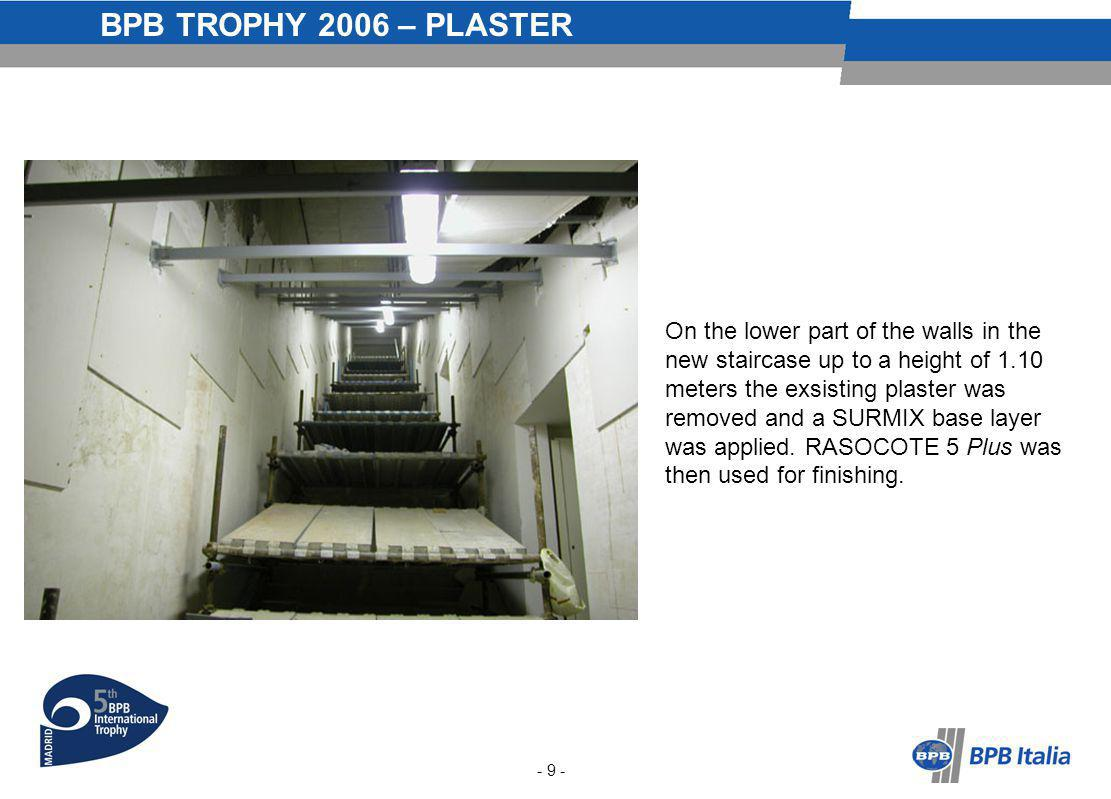 BPB TROPHY 2006 – PLASTER On the lower part of the walls in the new staircase up to a height of 1.10 meters the exsisting plaster was removed and a SURMIX base layer was applied.
