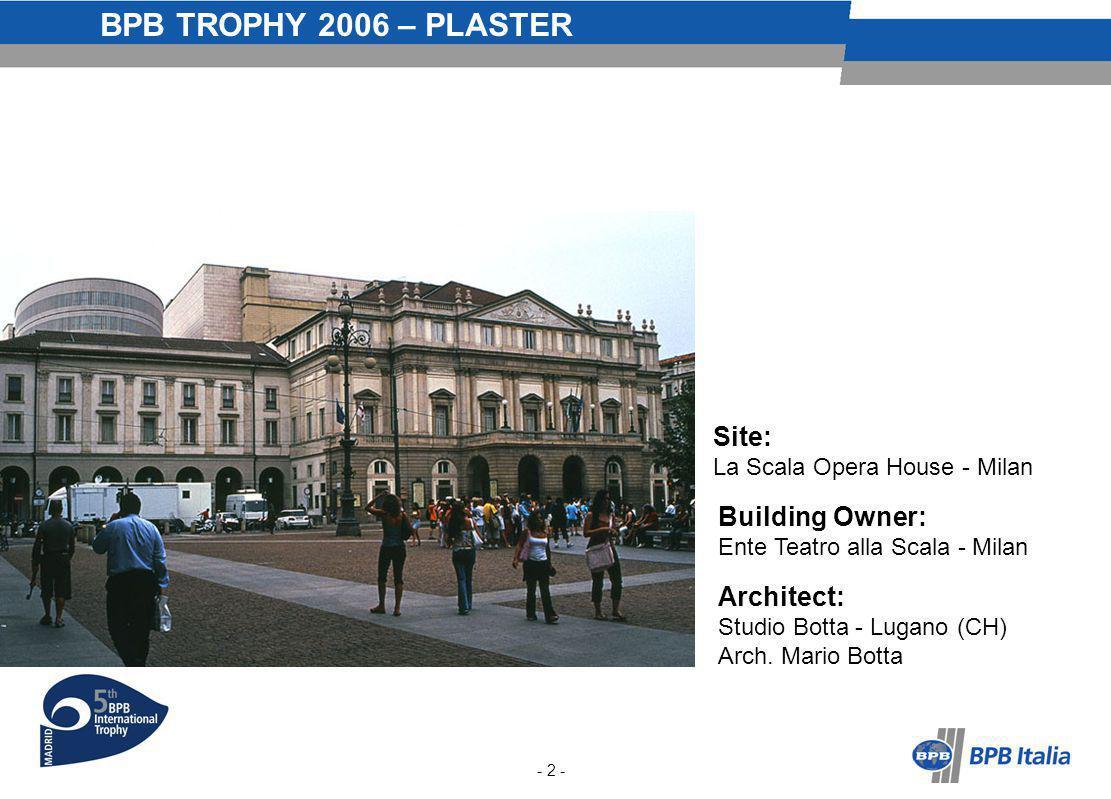 BPB TROPHY 2006 – PLASTER Site: La Scala Opera House - Milan Building Owner: Ente Teatro alla Scala - Milan Architect: Studio Botta - Lugano (CH) Arch.