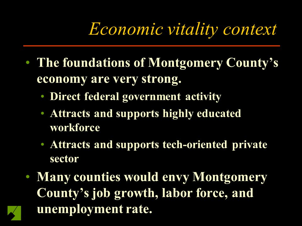 Economic vitality context The foundations of Montgomery Countys economy are very strong.