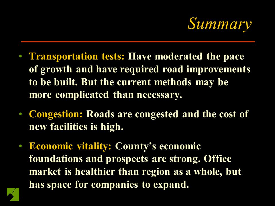 Summary Transportation tests: Have moderated the pace of growth and have required road improvements to be built.
